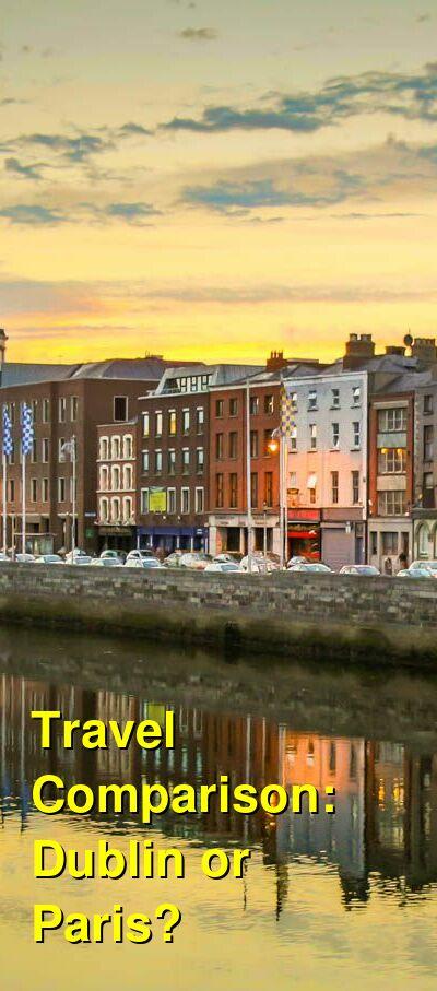 Dublin vs. Paris Travel Comparison