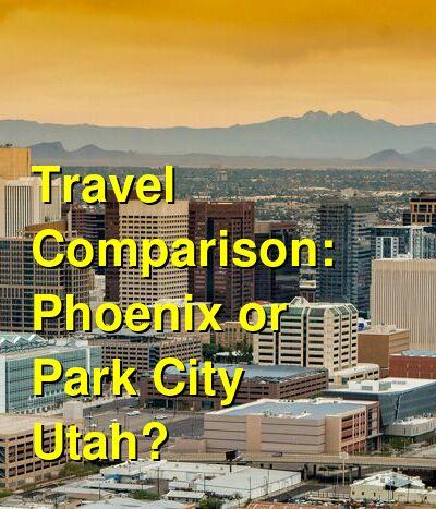 Phoenix vs. Park City Utah Travel Comparison