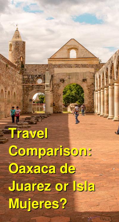 Oaxaca de Juarez vs. Isla Mujeres Travel Comparison