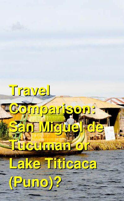 San Miguel de Tucuman vs. Lake Titicaca (Puno) Travel Comparison