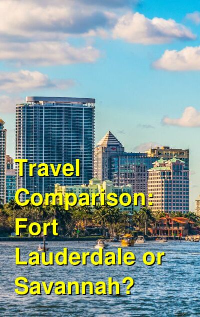 Fort Lauderdale vs. Savannah Travel Comparison