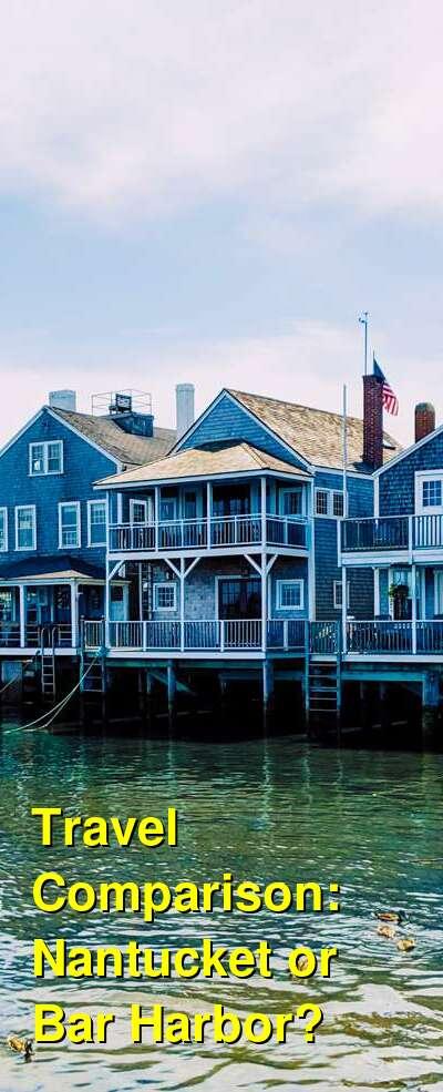 Nantucket vs. Bar Harbor Travel Comparison