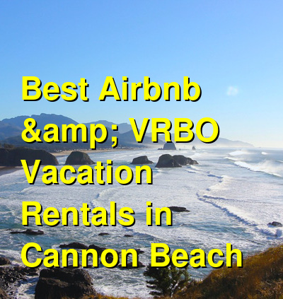 Best Airbnb & VRBO Vacation Rentals in Cannon Beach | Budget Your Trip