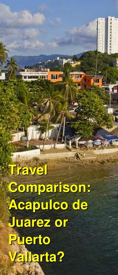Acapulco de Juarez vs. Puerto Vallarta Travel Comparison