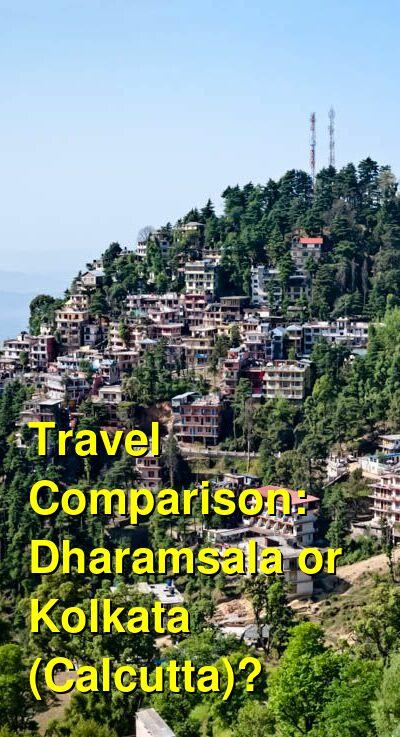 Dharamsala vs. Kolkata (Calcutta) Travel Comparison