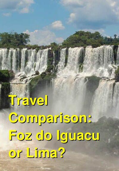 Foz do Iguacu vs. Lima Travel Comparison