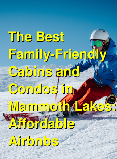 The Best Family-Friendly Cabins and Condos in Mammoth Lakes: Affordable Airbnbs (January 2021) | Budget Your Trip