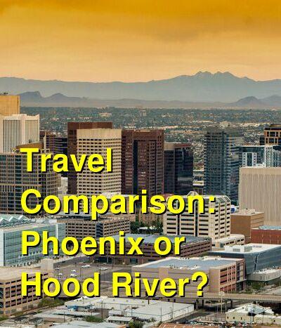 Phoenix vs. Hood River Travel Comparison