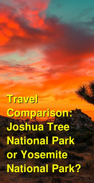 Joshua Tree National Park vs. Yosemite National Park Travel Comparison