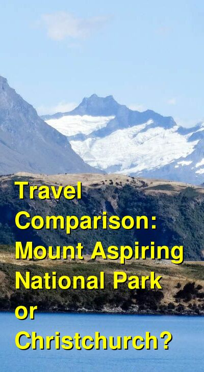 Mount Aspiring National Park  vs. Christchurch Travel Comparison
