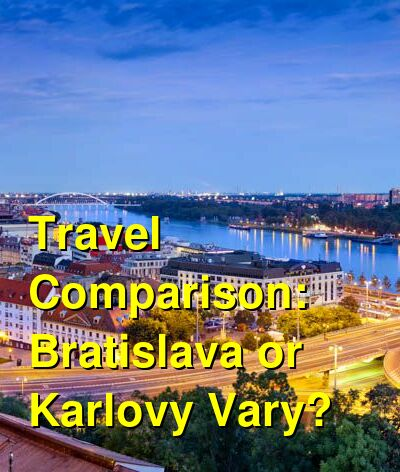 Bratislava vs. Karlovy Vary Travel Comparison