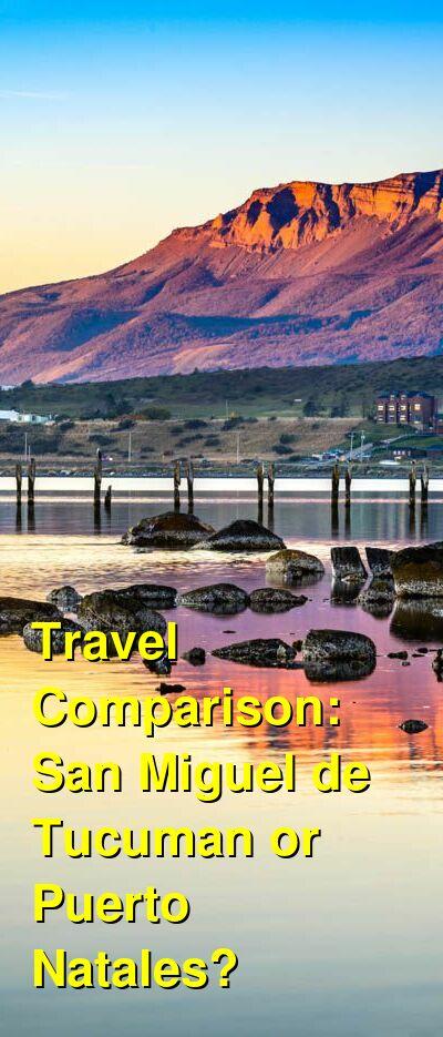 San Miguel de Tucuman vs. Puerto Natales Travel Comparison