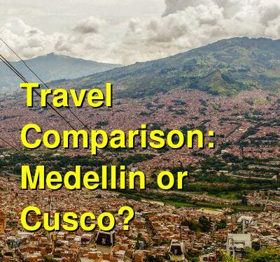 Medellin vs. Cusco Travel Comparison