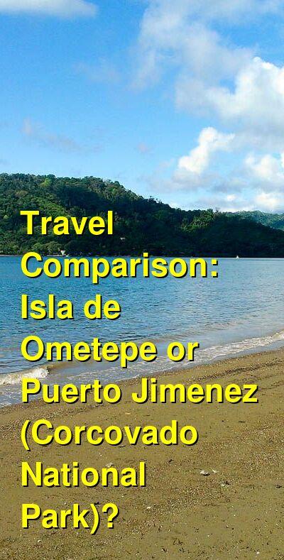 Isla de Ometepe vs. Puerto Jimenez (Corcovado National Park) Travel Comparison