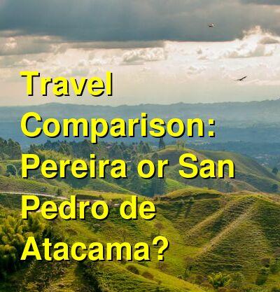 Pereira vs. San Pedro de Atacama Travel Comparison