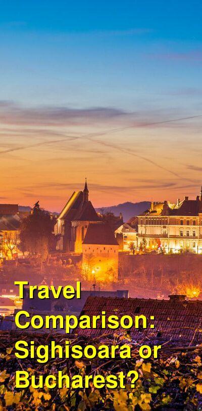 Sighisoara vs. Bucharest Travel Comparison