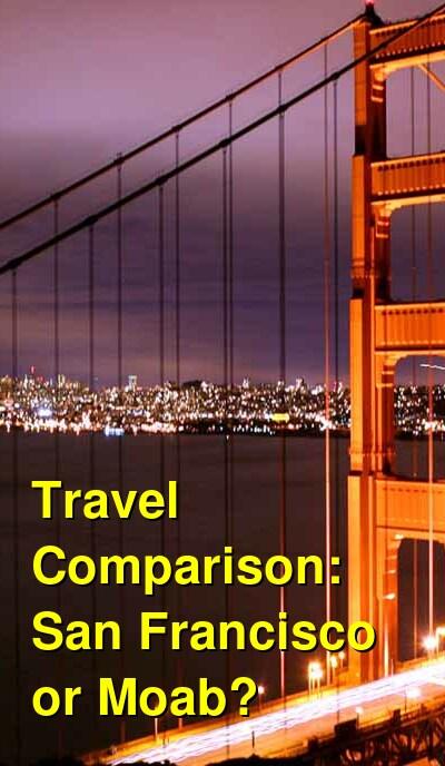 San Francisco vs. Moab Travel Comparison