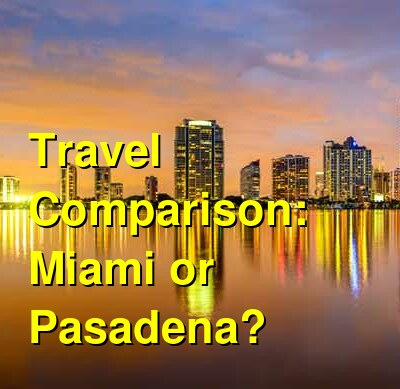 Miami vs. Pasadena Travel Comparison