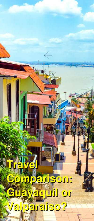 Guayaquil vs. Valparaiso Travel Comparison