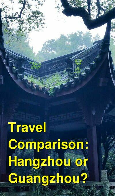 Hangzhou vs. Guangzhou Travel Comparison