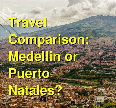 Medellin vs. Puerto Natales Travel Comparison