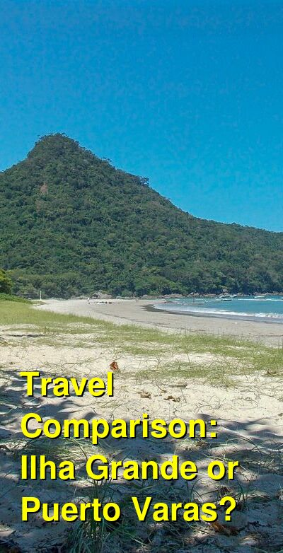 Ilha Grande vs. Puerto Varas Travel Comparison