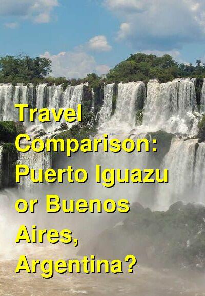Puerto Iguazu vs. Buenos Aires, Argentina Travel Comparison