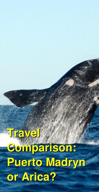 Puerto Madryn vs. Arica Travel Comparison