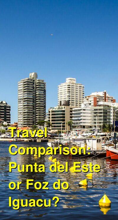 Punta del Este vs. Foz do Iguacu Travel Comparison