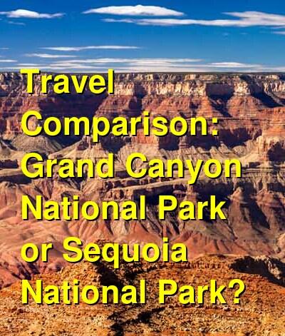 Grand Canyon National Park vs. Sequoia National Park Travel Comparison