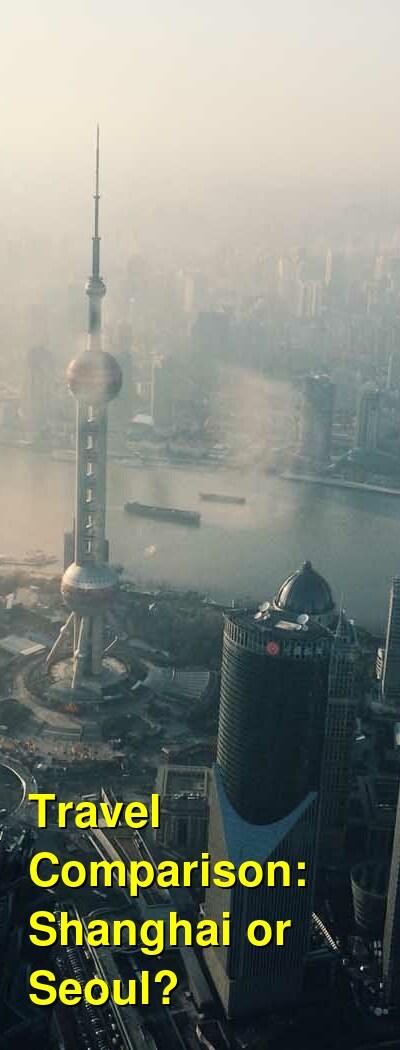 Shanghai vs. Seoul Travel Comparison