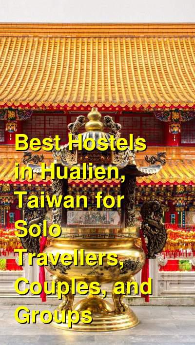 Best Hostels in Hualien, Taiwan for Solo Travellers, Couples, and Groups | Budget Your Trip