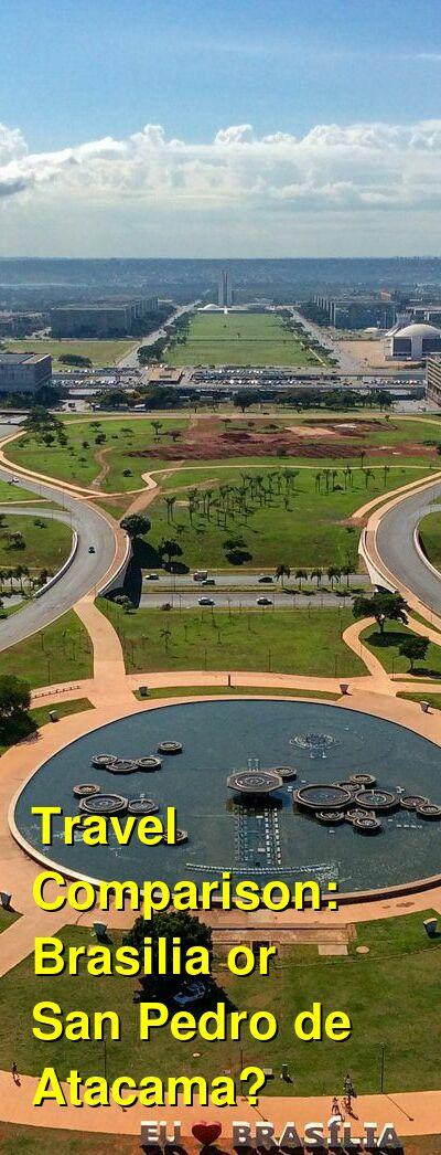 Brasilia vs. San Pedro de Atacama Travel Comparison