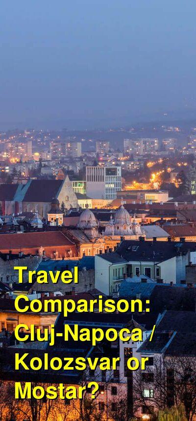 Cluj-Napoca / Kolozsvar vs. Mostar Travel Comparison