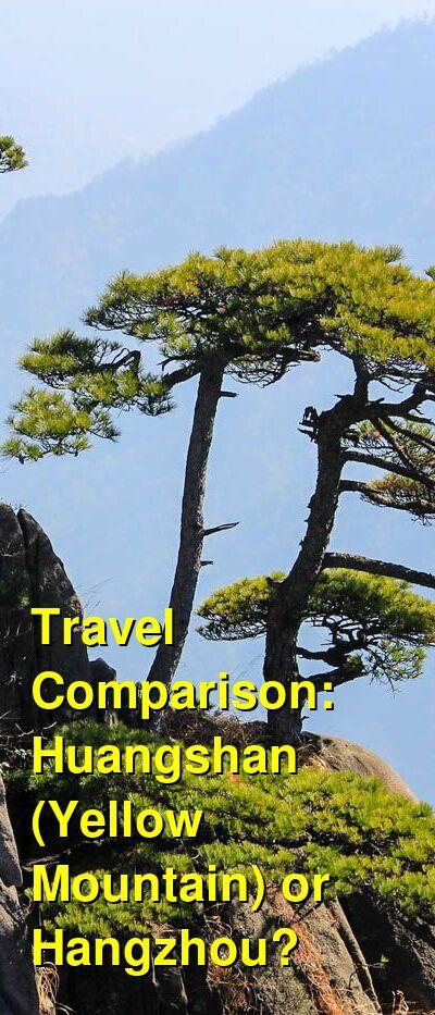 Huangshan (Yellow Mountain) vs. Hangzhou Travel Comparison