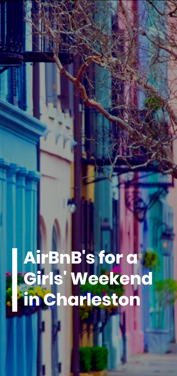 Charleston AirBnB's for a Girls' Weekend Getaway (August 2020) | Budget Your Trip
