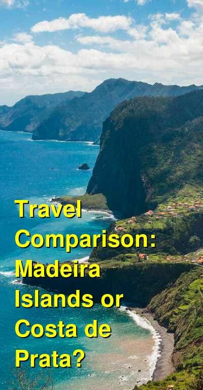 Madeira Islands vs. Costa de Prata Travel Comparison