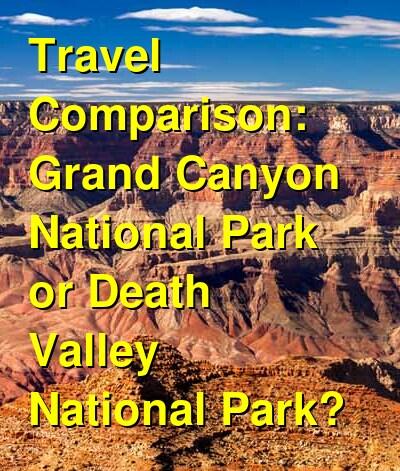 Grand Canyon National Park vs. Death Valley National Park Travel Comparison
