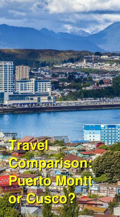 Puerto Montt vs. Cusco Travel Comparison