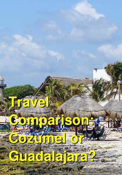 Cozumel vs. Guadalajara Travel Comparison