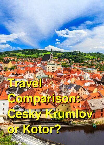 Cesky Krumlov vs. Kotor Travel Comparison
