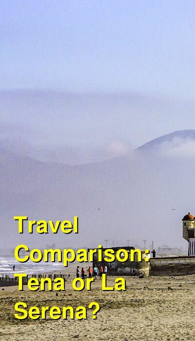 Tena vs. La Serena Travel Comparison