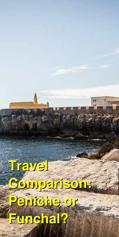 Peniche vs. Funchal Travel Comparison