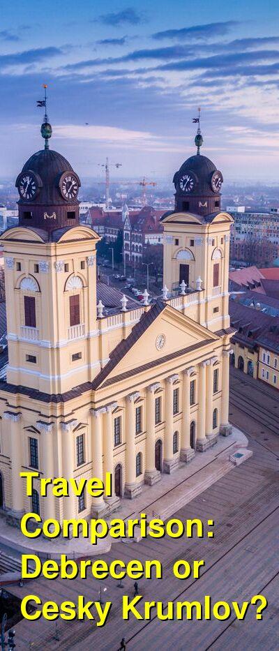 Debrecen vs. Cesky Krumlov Travel Comparison