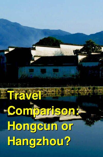 Hongcun vs. Hangzhou Travel Comparison