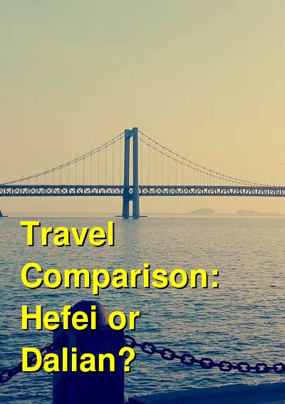 Hefei vs. Dalian Travel Comparison