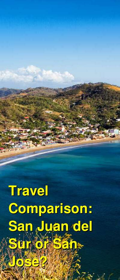 San Juan del Sur vs. San Jose Travel Comparison