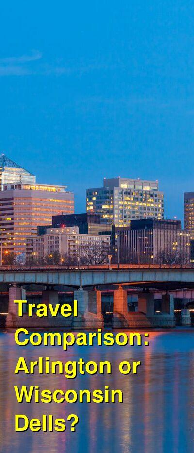 Arlington vs. Wisconsin Dells Travel Comparison