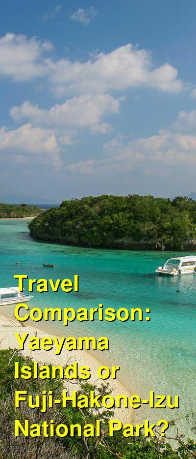 Yaeyama Islands vs. Fuji-Hakone-Izu National Park Travel Comparison