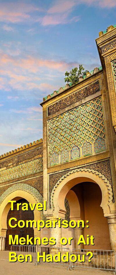 Meknes vs. Ait Ben Haddou Travel Comparison